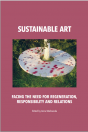 Vol. XIV: Sustainable Art. Facing the need for  regeneration, responsibility and relations, Anna Markowska (ed.)