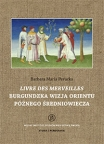 T. 18: Barbara Maria Perucka, Livre des merveilles. Burgundzka wizja Orientu późnego średniowiecza w miniaturach manuskryptu fr. 2810 z Bibliothèque nationale de France/ Livre des merveilles. A Burgundian vision of Orient in the late Middle Ages in the Bibliothèque nationale de France