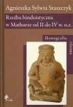 AGNIESZKA SYLWIA STASZCZYK, Rzeźba hinduistyczna w Mathurze od II do IV w. n.e. Ikonografia i forma [Hindu sculpture of Mathura from 2nd to 4st CE. Iconography and form]