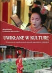 Magdalena Furmanik-Kowalska, Uwikłane w kulturę. O twórczości współczesnych artystek japońskich i chińskich / Culture trouble: the comtemporary art of Japanese and Chinese women